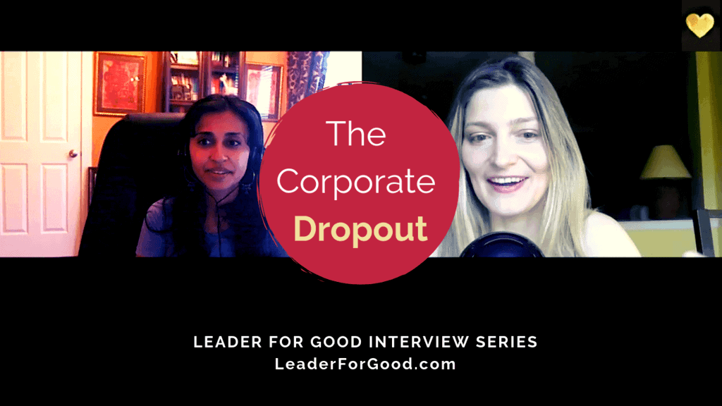 The Corporate Dropout - Leader for Good Interview Series