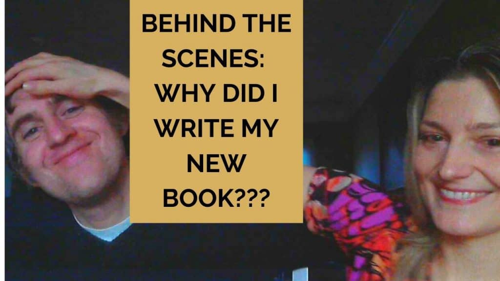 Behind the Scenes Why Did I Write My New Book