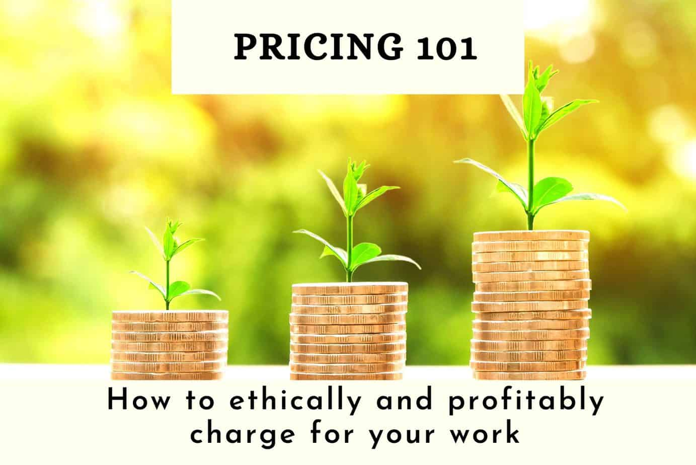Pricing 101 How to ethically and profitably charge for your work